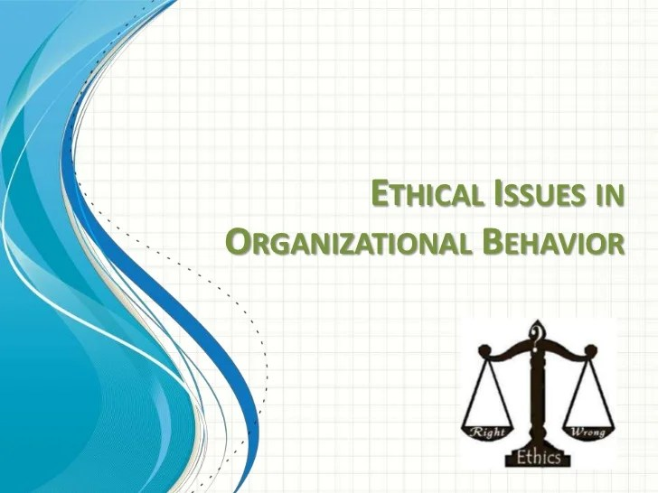 Ethical issues in organizational behavior