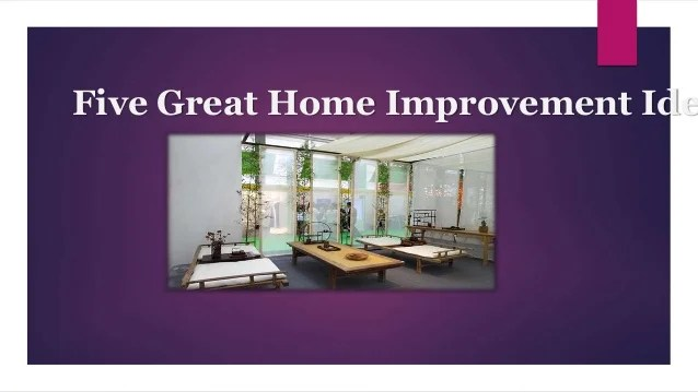 Five Great Home Improvement Ideas