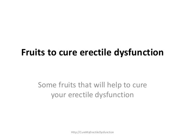Fruits to cure erectile dysfunctionsome fruits that will help to