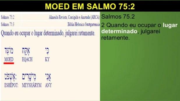 MOED EM SALMO 75:2 Salmos 75.2 2 Quando eu ocupar o lugar determinado, julgarei retamente.