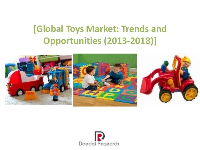 Global Toys Market Trends And Opportunities 2013 2018