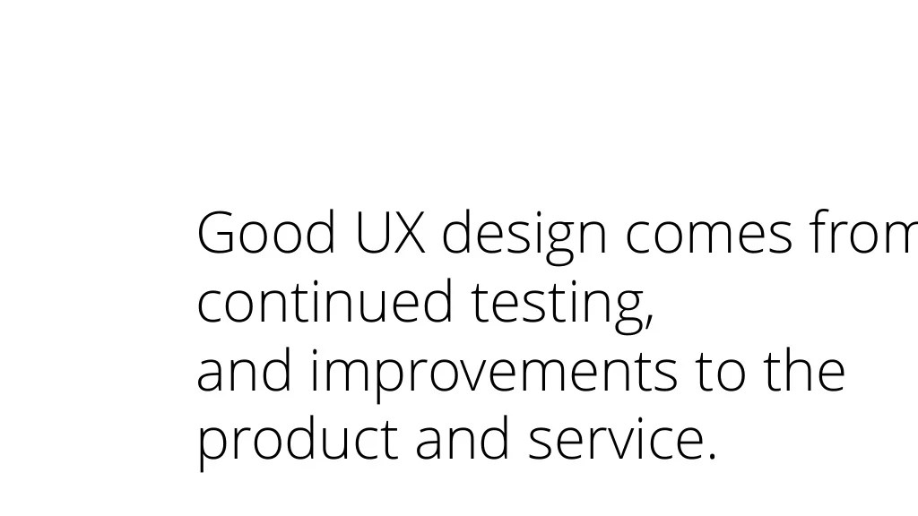 Good UX design comes from