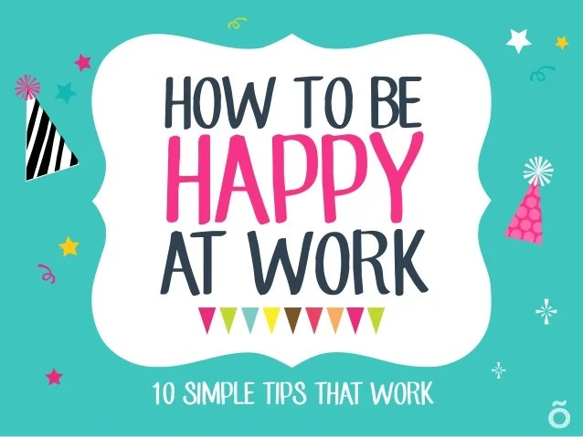 How to Be Happy at Work - 10 Simple Tips That Work