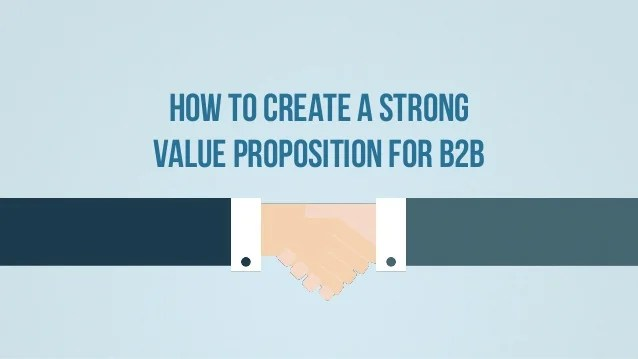 How To Create A Strong Value Proposition Design For B2b
