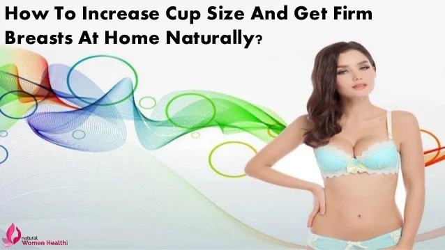 How To Increase Cup Size And Get Firm Breasts At Home ...