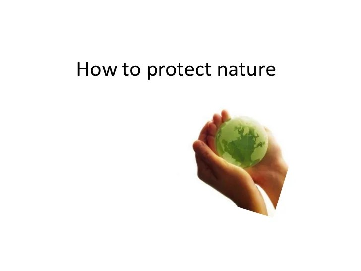 How To Protect Nature Environmental Problems