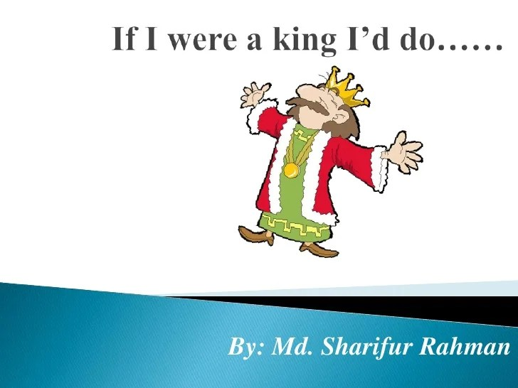 If I Were A King I'd Do