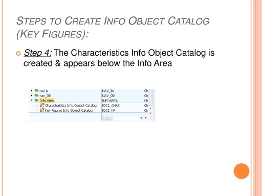 STEPS TO CREATE INFO OBJECT CATALOG (KEY FIGURES):  Step 4: The Characteristics Info Object Catalog is created & appears ...