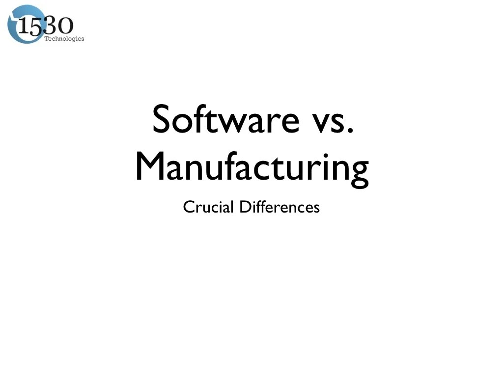 Software vs.Manufacturing Crucial Differences