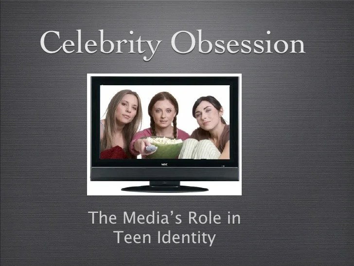 Celebrity Obsession The Media And Teen Identity