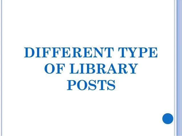 NAME OF POSTS IN THE LIBRARIESDirector/Head of Library Service Chief Librarian Deputy Librarian Asstt. Librarian Docu...