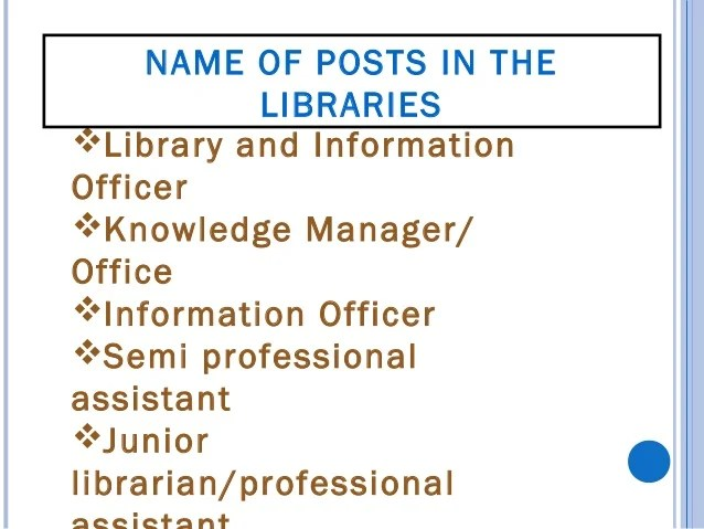 Archivist Accession Assistant Sr. Library Assistant Indexer Cataloguer Classifier NAME OF POSTS IN THE LIBRARIES