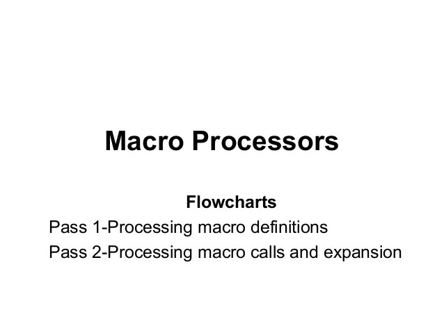 Pass flowchart macro processors flowchartspass processing definitionspass calls also rh slideshare