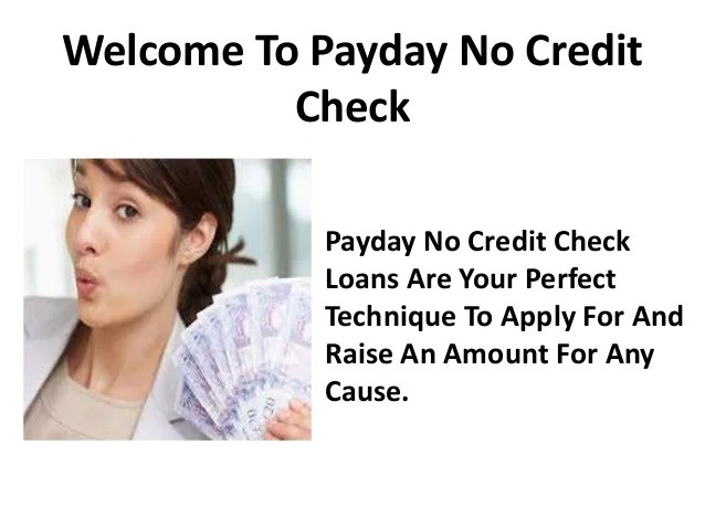 Payday No Credit Check Get Loans To Fulfill Your Monetary