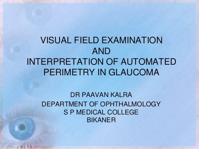 Visual field examination and interpretation of automated perimetry in glaucoma dr paavan kalra department ophthalmology also rh slideshare