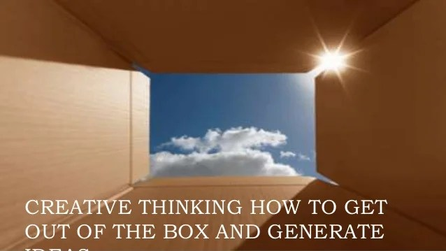 Creative thinking  how to get out of the box and generate