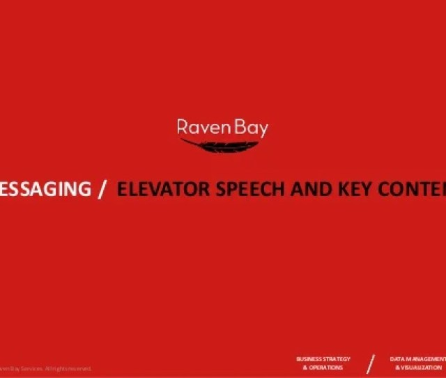 Messaging Elevator Speech And Key Content Intellectual Property Copyright 2016 Raven Bay Services