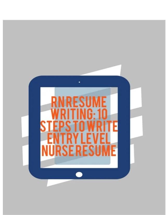 RN Resume Writing 10 Steps to Write Entry Level Nurse Resume