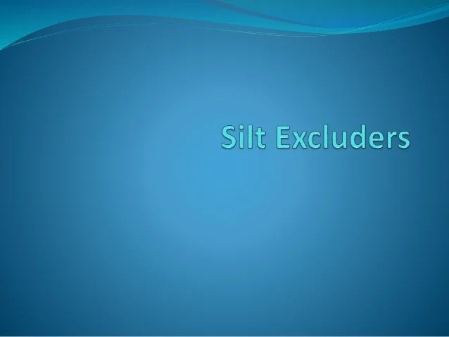 Silt Excluders