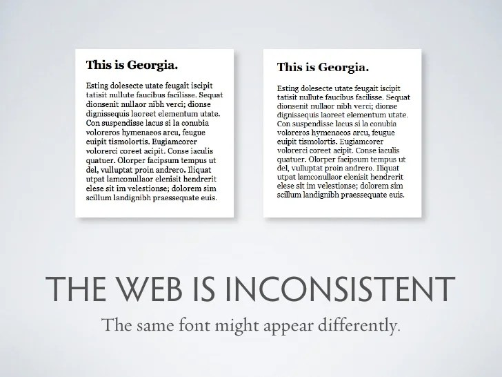 THE WEB IS INCONSISTENT    The same font might appear differently.