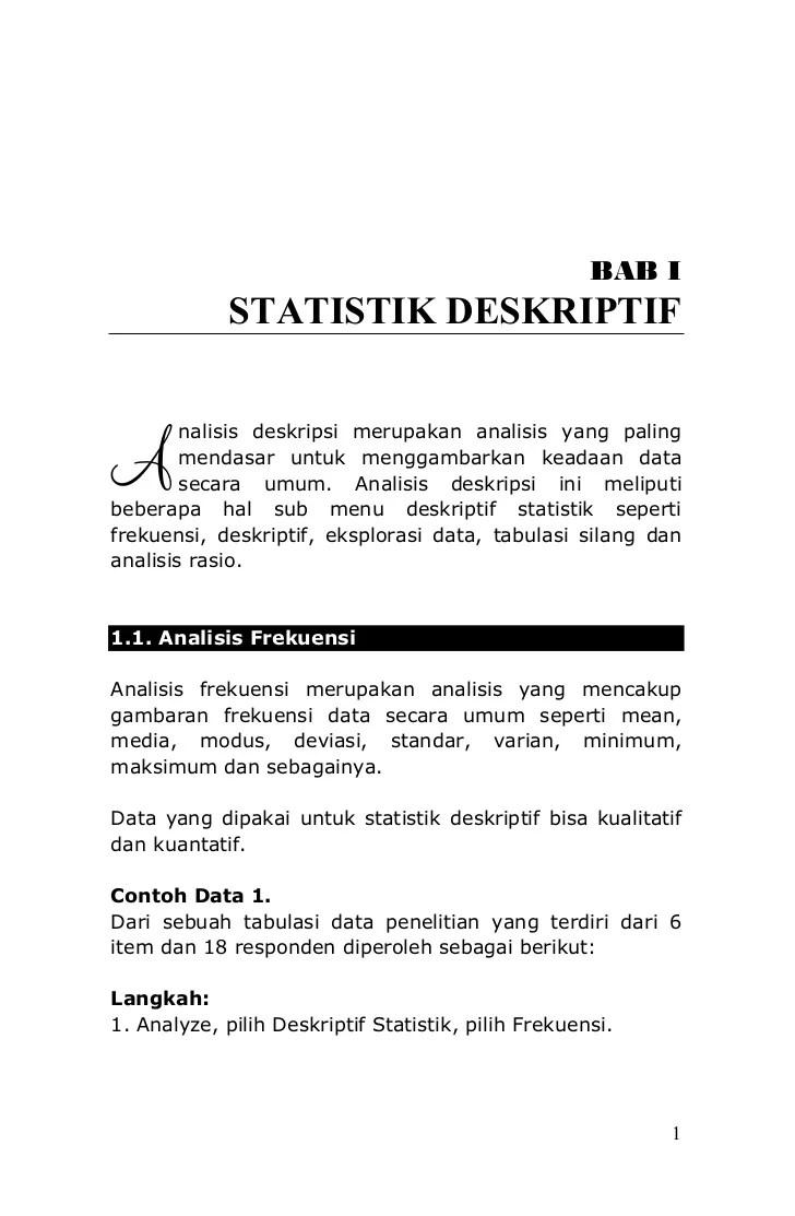 Disamping itu, dengan adanya deskripsi data ini, para pembaca akan lebih mudah untuk mengetahui paparan data dalam sebuah penelitian secara lebih terperinci dan jelas. Statistik Deskriptif Spss