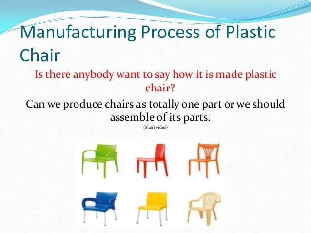 how are chairs made desk chair gaming it is plastic erdi karacal mechanical engineer 7 manufacturing process of
