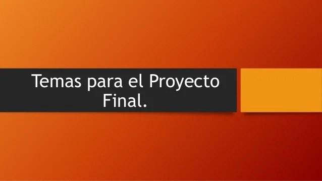 Temas Para El Proyecto Final