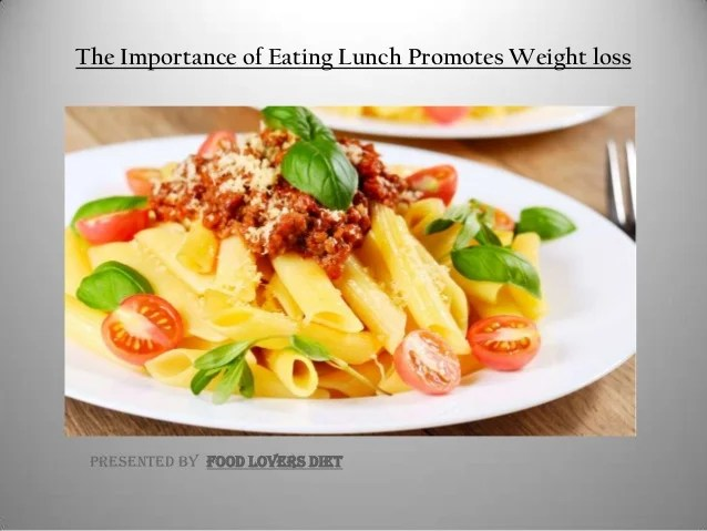 the importance of eating lunch promotes weight loss food lovers diet
