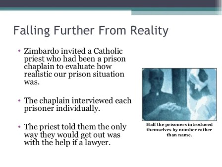 Falling Further From Reality • Zimbardo invited a Catholic priest who had been a prison chaplain to evaluate how realistic...