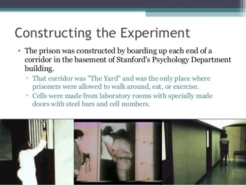 Constructing the Experiment • The prison was constructed by boarding up each end of a corridor in the basement of Stanford...
