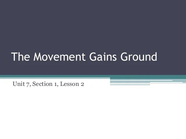 Unit 7 Section 1 Lesson 2 The Movement Gains Ground