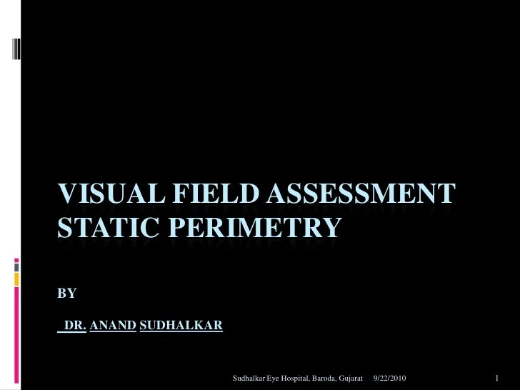 Visual field assessment static perimetry by dr also rh slideshare