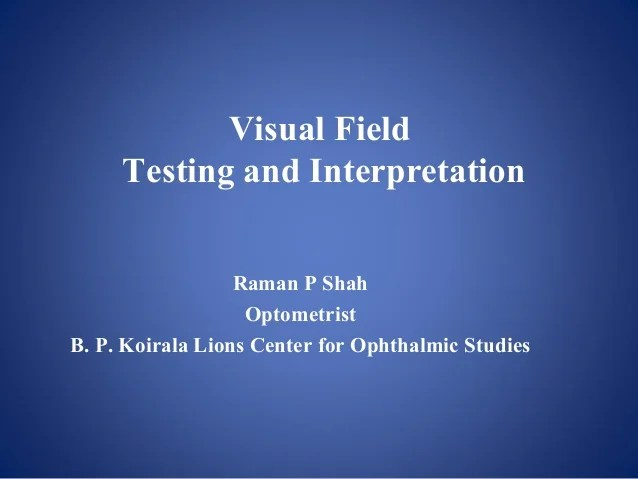 Visual field testing and interpretation raman  shah optometrist  koirala lions center for ophthalmic studies also rh slideshare