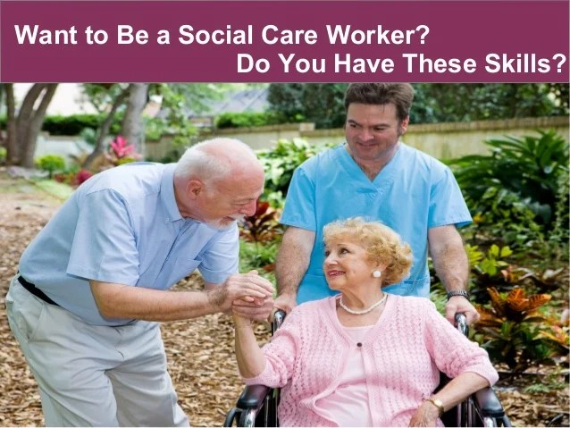 Want to be a social care worker do you have these skills