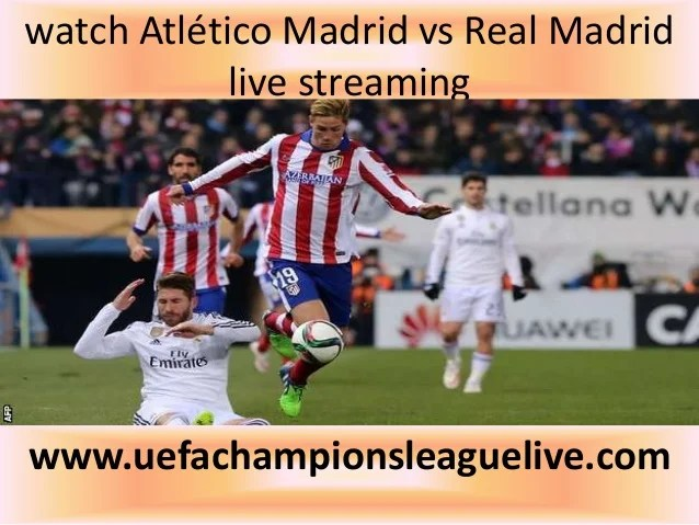 Watch Atletico Madrid Vs Real Madrid Live Stream Link