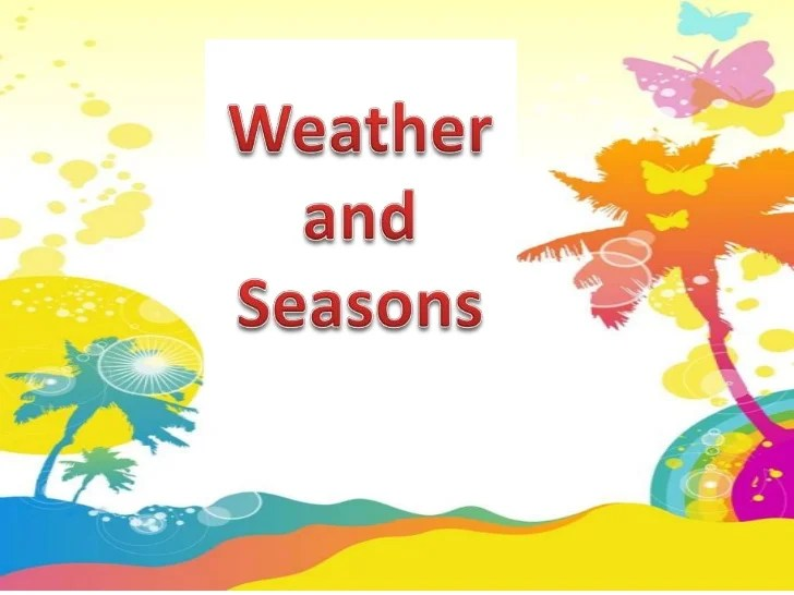 Weather and seasons  cb   also rh slideshare