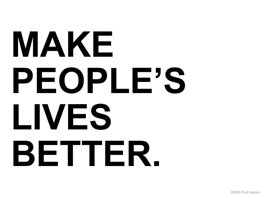 MAKE PEOPLE'S LIVES BETTER. ©2008