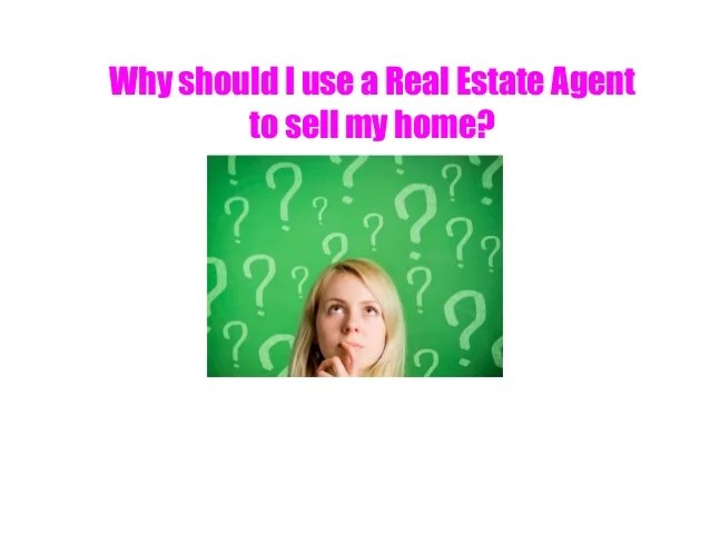 Why Should I Use A Real Estate Agent To Sell My Home