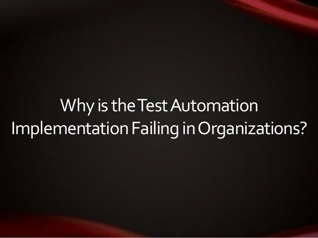 Why Test Automation Fails
