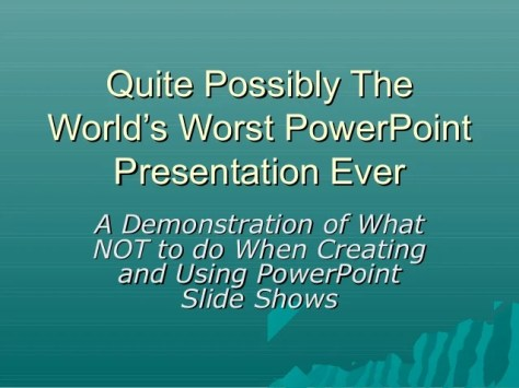 Quite Possibly TheQuite Possibly The World's Worst PowerPointWorld's Worst PowerPoint Presentation EverPresentation Ever A...