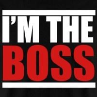 Im The Boss T-Shirts | Spreadshirt