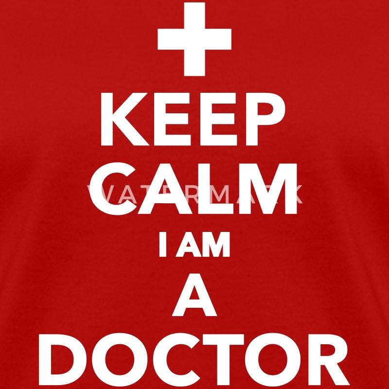 Keep calm I am a Doctor TShirt  Spreadshirt