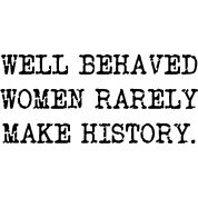 Well Behaved Women Rarely Make History Long Sleeve Shirt