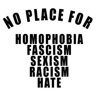 no place for homophobia fascism sexism racism hate Men's