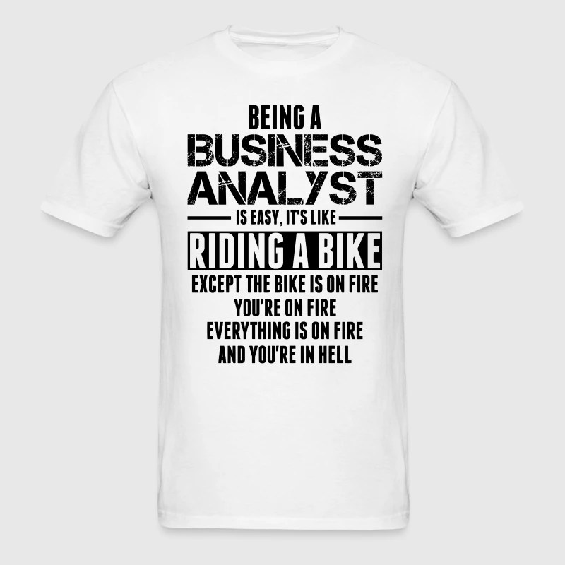 Being A Business Analyst Is Like Riding A Bike T-Shirt
