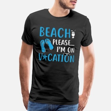Shop Funny Vacation Sayings T Shirts Online Spreadshirt
