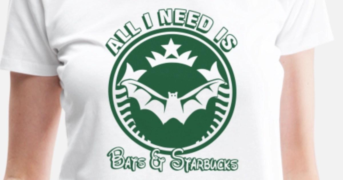 All i need is bats and starbucks Women's Premium T-Shirt
