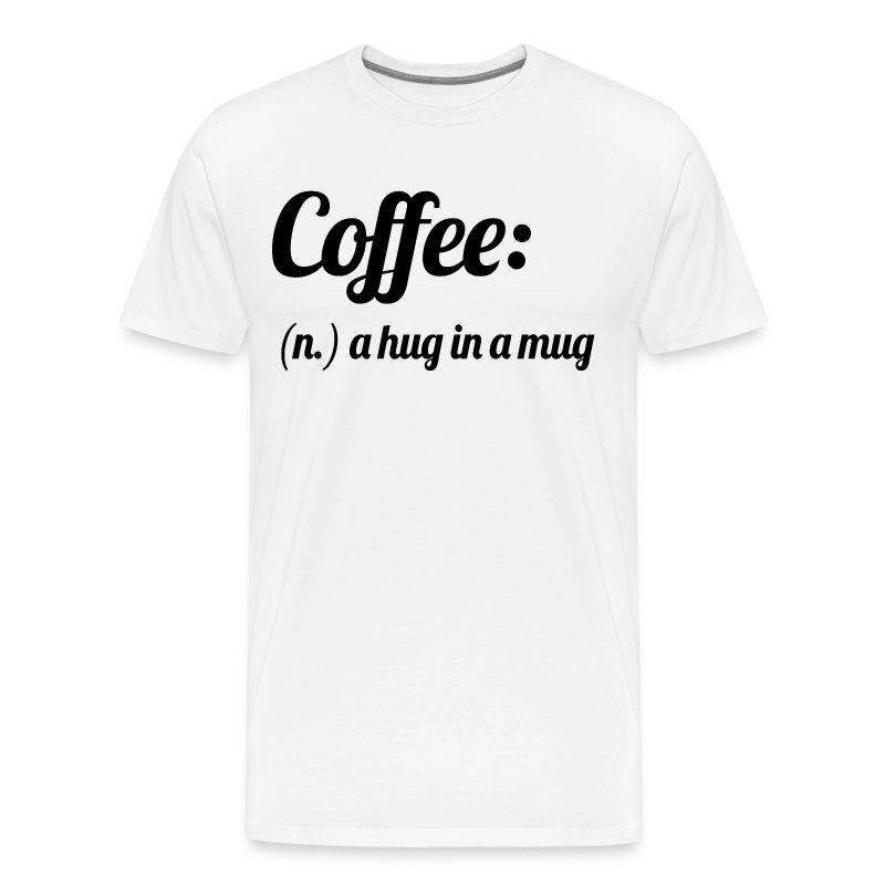 Coffee A Hug in A Mug Dunkin Donuts Starbucks Latt T-Shirt