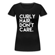 curly hair don't care funny t-shirt