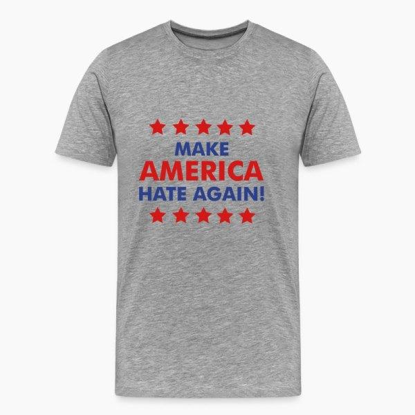 Make America Hate T-shirt Spreadshirt
